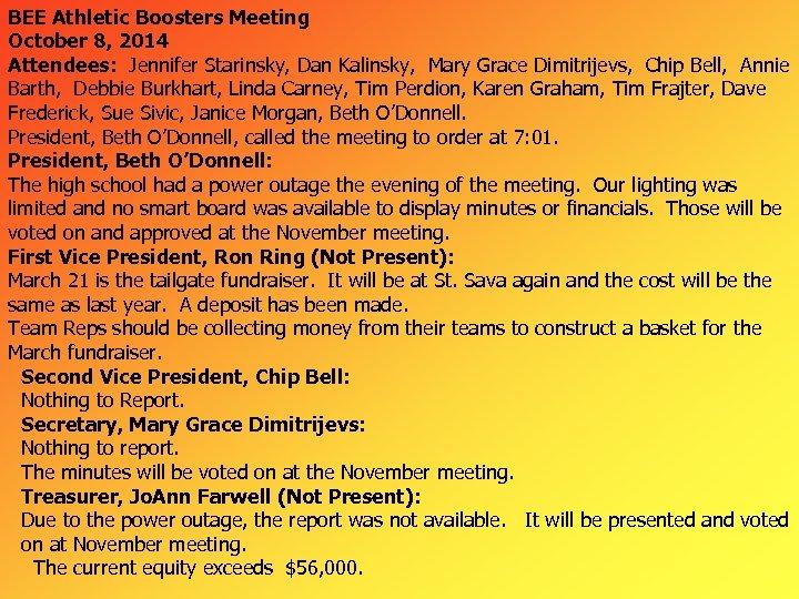 BEE Athletic Boosters Meeting October 8, 2014 Attendees: Jennifer Starinsky, Dan Kalinsky, Mary Grace