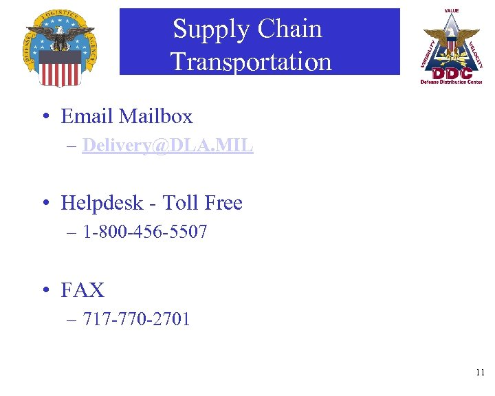 Supply Chain Transportation • Email Mailbox – Delivery@DLA. MIL • Helpdesk - Toll Free