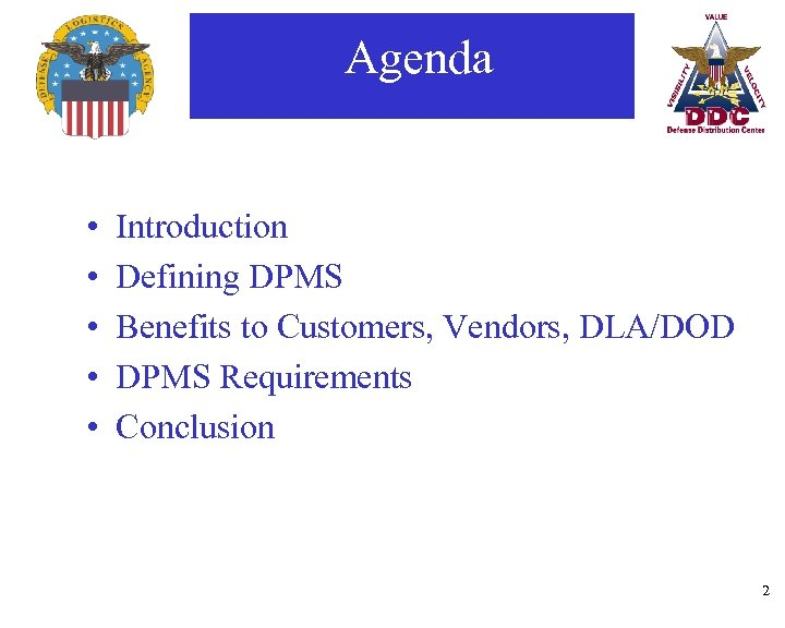 Agenda • • • Introduction Defining DPMS Benefits to Customers, Vendors, DLA/DOD DPMS Requirements