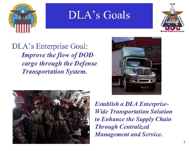 DLA's Goals DLA's Enterprise Goal: Improve the flow of DOD cargo through the Defense