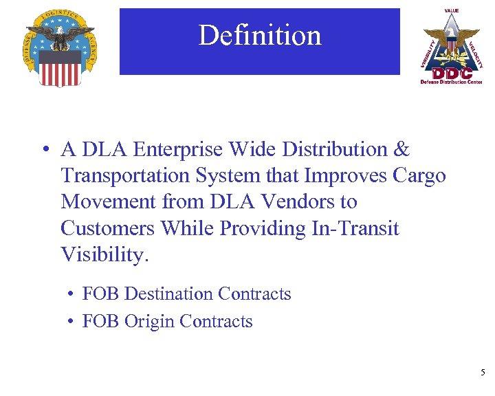 Definition • A DLA Enterprise Wide Distribution & Transportation System that Improves Cargo Movement
