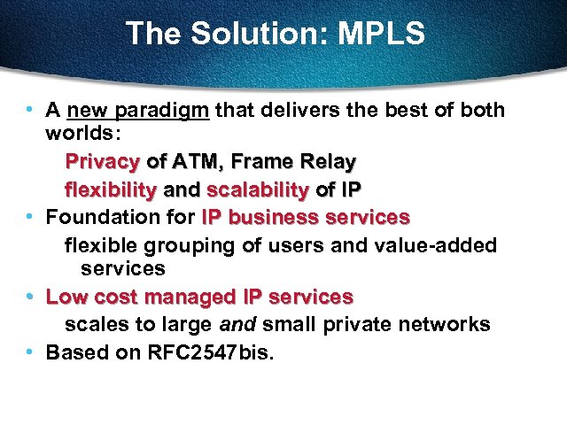 The Solution: MPLS • A new paradigm that delivers the best of both worlds: