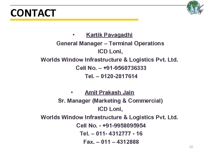 CONTACT • Kartik Pavagadhi General Manager – Terminal Operations ICD Loni, Worlds Window Infrastructure