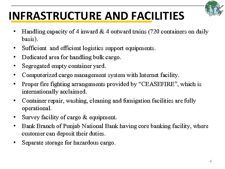 INFRASTRUCTURE AND FACILITIES • Handling capacity of 4 inward & 4 outward trains (720