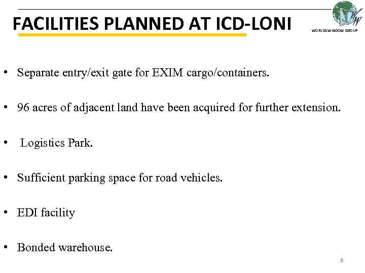 FACILITIES PLANNED AT ICD-LONI WORLDS WINDOW GROUP • Separate entry/exit gate for EXIM cargo/containers.