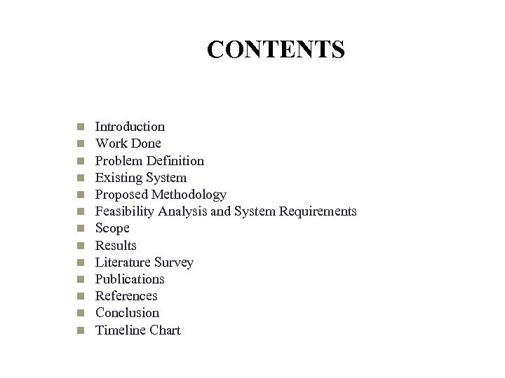 CONTENTS Introduction Work Done Problem Definition Existing System Proposed Methodology Feasibility Analysis and System