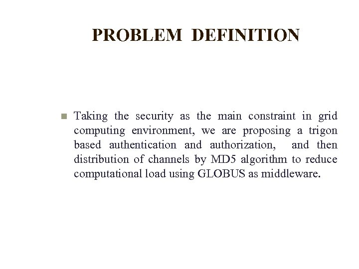 PROBLEM DEFINITION Taking the security as the main constraint in grid computing environment, we