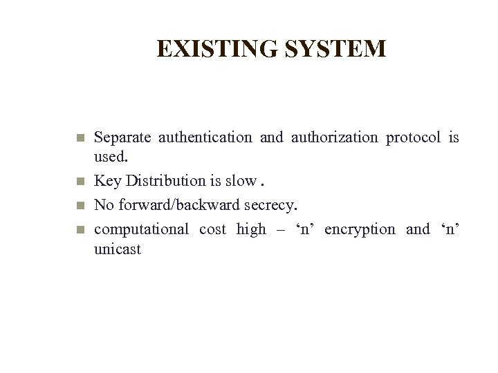 EXISTING SYSTEM Separate authentication and authorization protocol is used. Key Distribution is slow. No