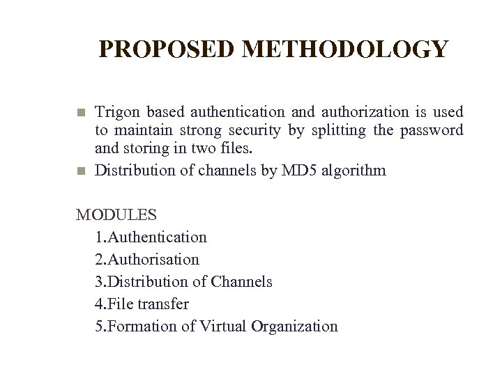 PROPOSED METHODOLOGY Trigon based authentication and authorization is used to maintain strong security by