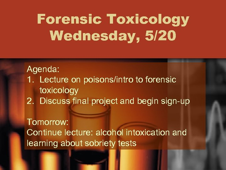 Forensic Toxicology Wednesday, 5/20 Agenda: 1. Lecture on poisons/intro to forensic toxicology 2. Discuss