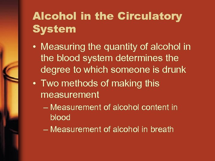 Alcohol in the Circulatory System • Measuring the quantity of alcohol in the blood