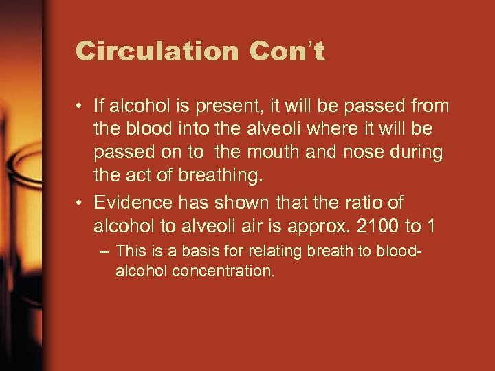 Circulation Con't • If alcohol is present, it will be passed from the blood