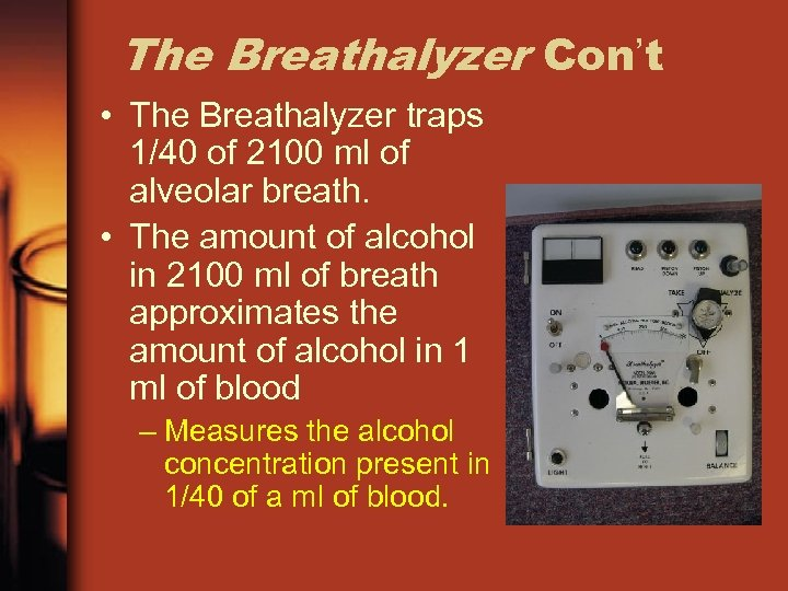 The Breathalyzer Con't • The Breathalyzer traps 1/40 of 2100 ml of alveolar breath.