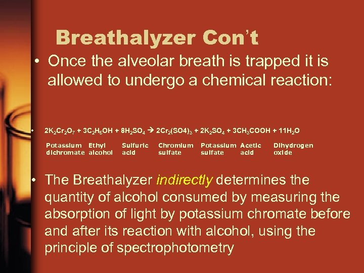Breathalyzer Con't • Once the alveolar breath is trapped it is allowed to undergo