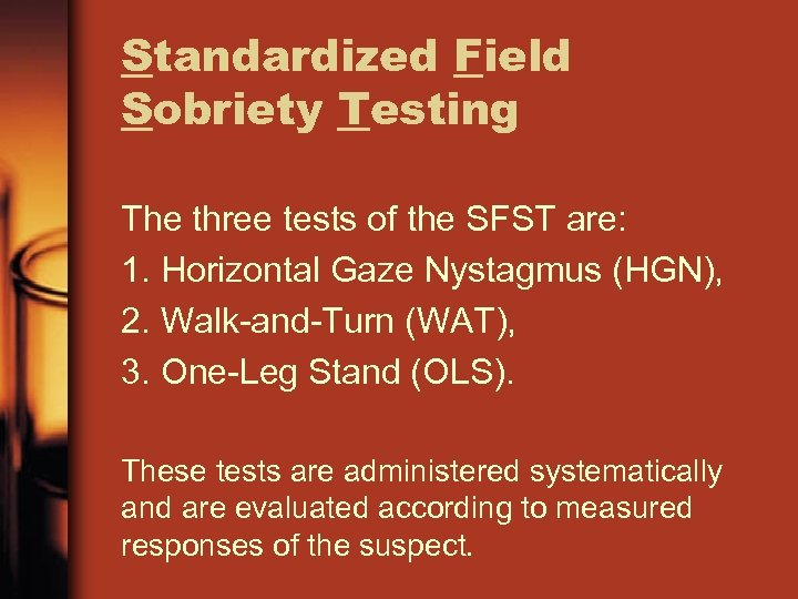 Standardized Field Sobriety Testing The three tests of the SFST are: 1. Horizontal Gaze