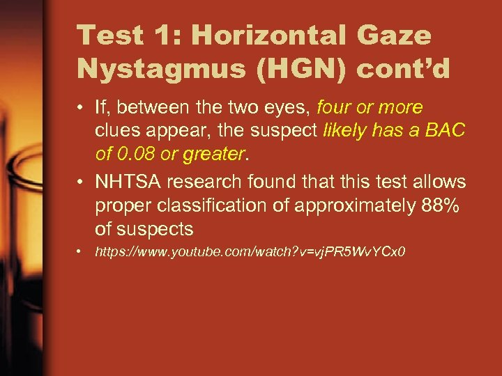 Test 1: Horizontal Gaze Nystagmus (HGN) cont'd • If, between the two eyes, four