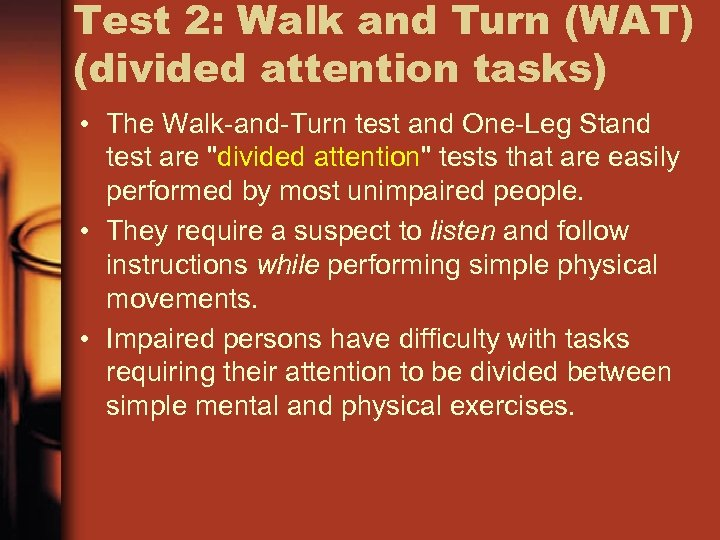 Test 2: Walk and Turn (WAT) (divided attention tasks) • The Walk-and-Turn test and