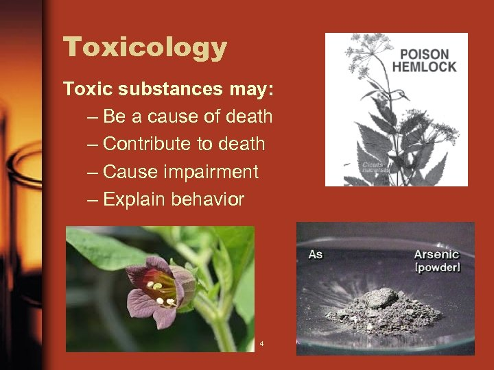 Toxicology Toxic substances may: – Be a cause of death – Contribute to death
