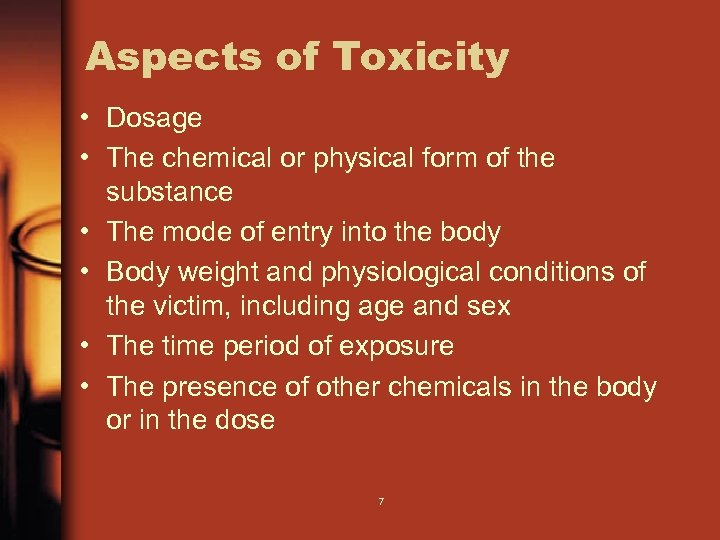 Aspects of Toxicity • Dosage • The chemical or physical form of the •