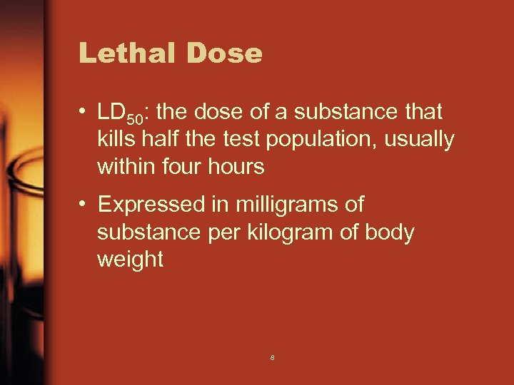 Lethal Dose • LD 50: the dose of a substance that kills half the