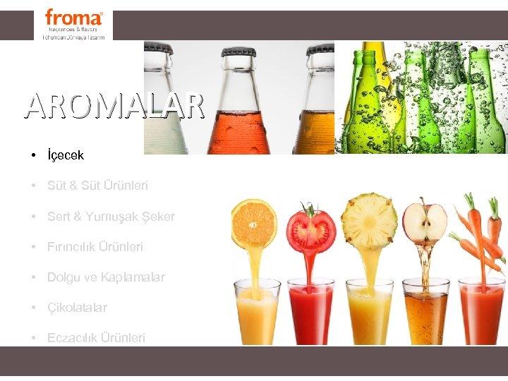 AROMALAR • İçecek • Süt & Süt Ürünleri • Sert & Yumuşak Şeker •