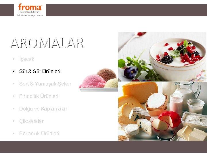 FRAGRANCES AROMALAR • İçecek • Süt & Süt Ürünleri • Sert & Yumuşak Şeker