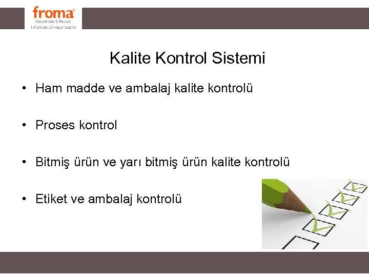 Kalite Kontrol Sistemi • Ham madde ve ambalaj kalite kontrolü • Proses kontrol •