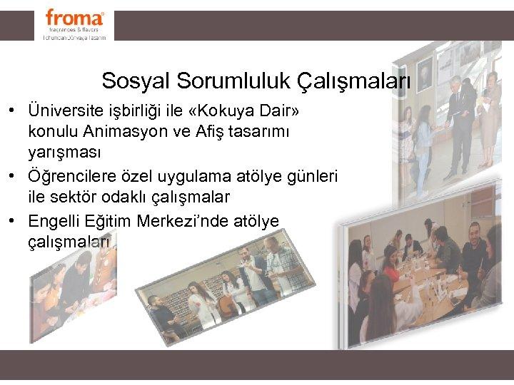 Sosyal Sorumluluk Çalışmaları • Üniversite işbirliği ile «Kokuya Dair» konulu Animasyon ve Afiş tasarımı