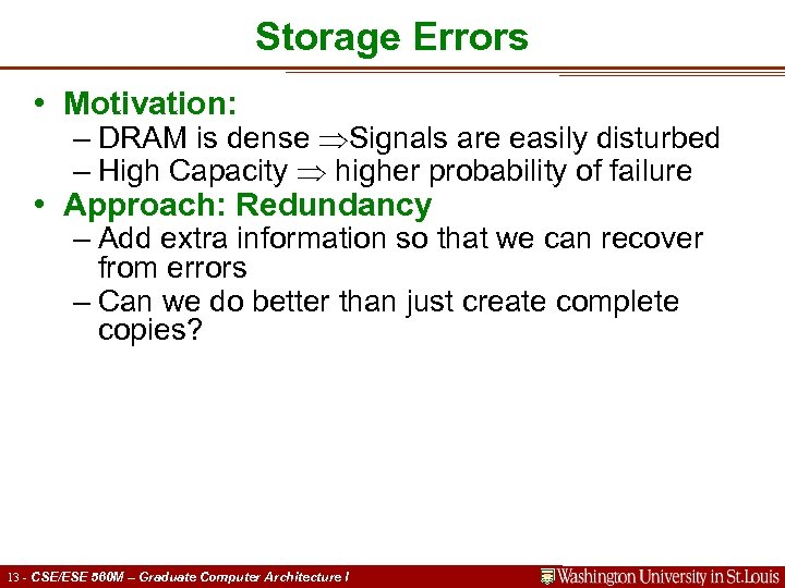 Storage Errors • Motivation: – DRAM is dense Signals are easily disturbed – High