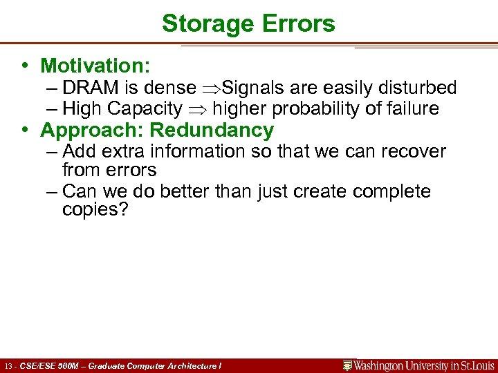 Storage Errors • Motivation: – DRAM is dense Signals are easily disturbed – High