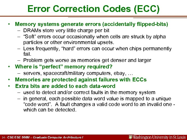 Error Correction Codes (ECC) • Memory systems generate errors (accidentally flipped-bits) – DRAMs store