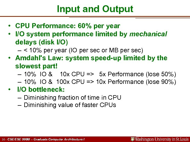 Input and Output • CPU Performance: 60% per year • I/O system performance limited