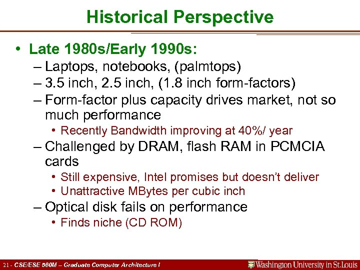 Historical Perspective • Late 1980 s/Early 1990 s: – Laptops, notebooks, (palmtops) – 3.