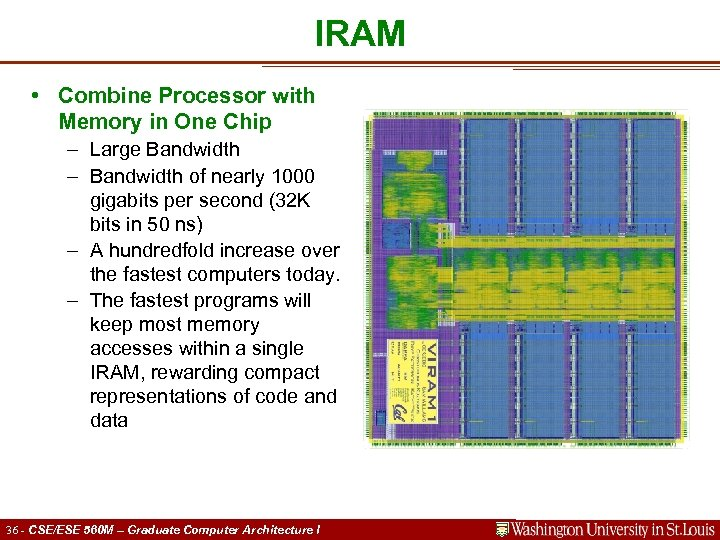 IRAM • Combine Processor with Memory in One Chip – Large Bandwidth – Bandwidth