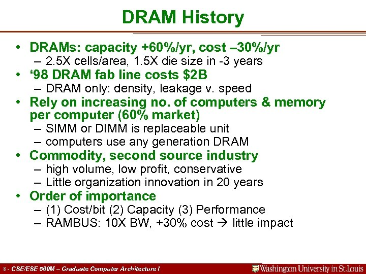 DRAM History • DRAMs: capacity +60%/yr, cost – 30%/yr – 2. 5 X cells/area,