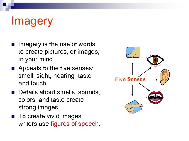 Imagery n n Imagery is the use of words to create pictures, or images,