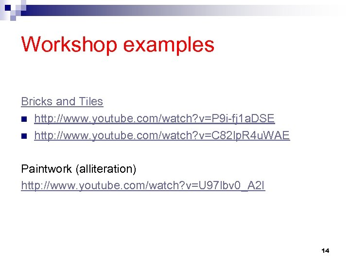 Workshop examples Bricks and Tiles n http: //www. youtube. com/watch? v=P 9 i-fj 1