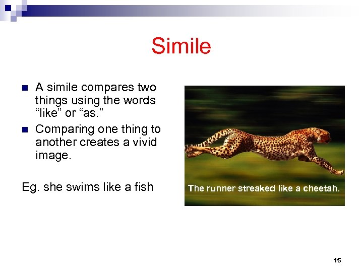 """Simile n n A simile compares two things using the words """"like"""" or """"as."""