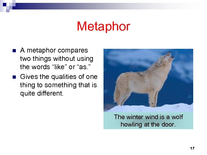 "Metaphor n n A metaphor compares two things without using the words ""like"" or"