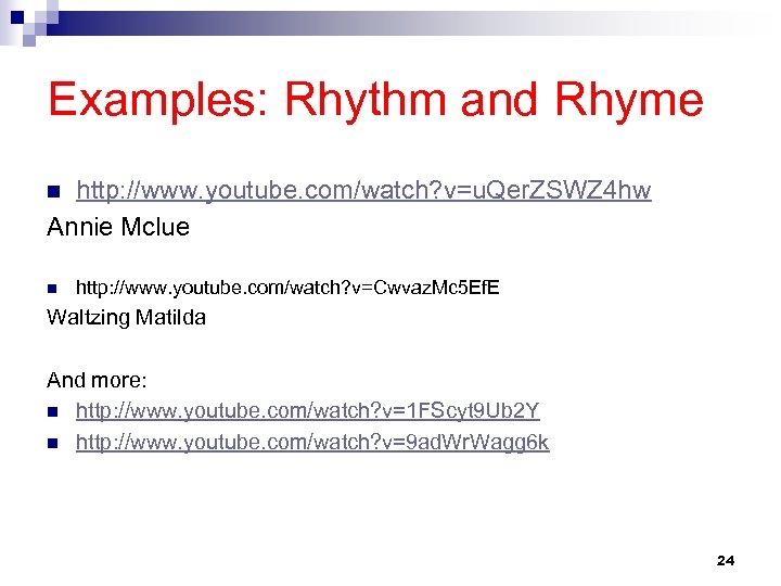 Examples: Rhythm and Rhyme http: //www. youtube. com/watch? v=u. Qer. ZSWZ 4 hw Annie