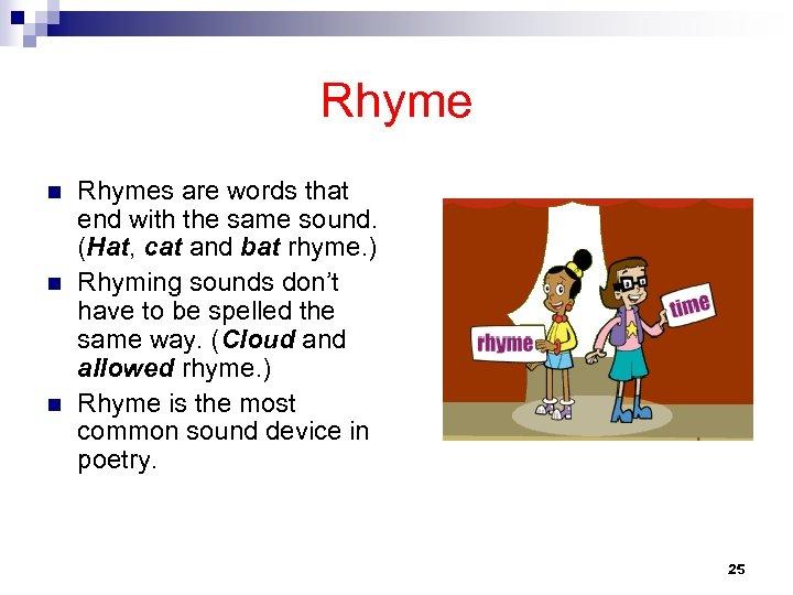 Rhyme n n n Rhymes are words that end with the same sound. (Hat,