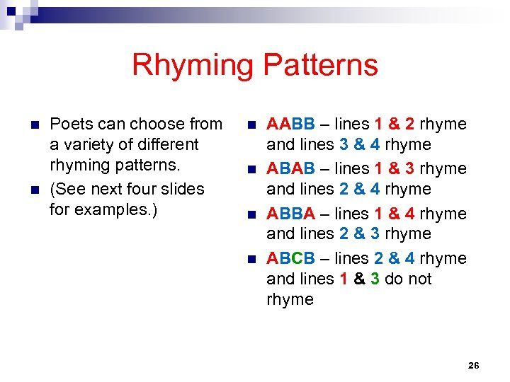 Rhyming Patterns n n Poets can choose from a variety of different rhyming patterns.