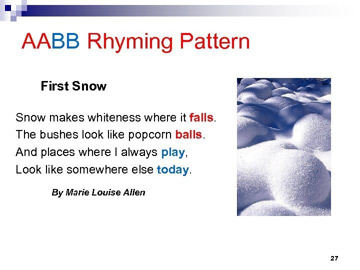 AABB Rhyming Pattern First Snow makes whiteness where it falls. The bushes look like