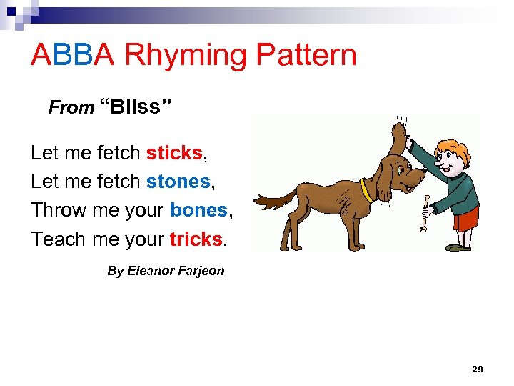 "ABBA Rhyming Pattern From ""Bliss"" Let me fetch sticks, Let me fetch stones, Throw"