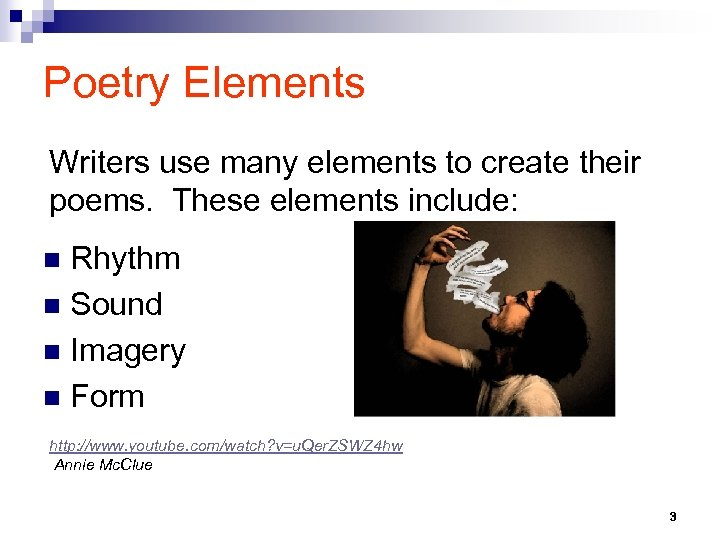 Poetry Elements Writers use many elements to create their poems. These elements include: Rhythm