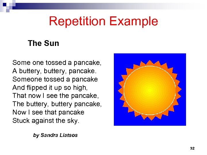 Repetition Example The Sun Some one tossed a pancake, A buttery, pancake. Someone tossed