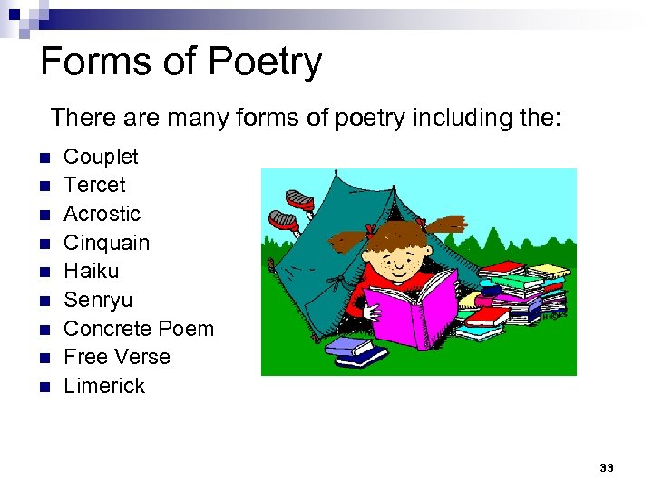Forms of Poetry There are many forms of poetry including the: n n n