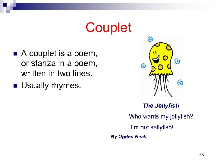 Couplet n n A couplet is a poem, or stanza in a poem, written