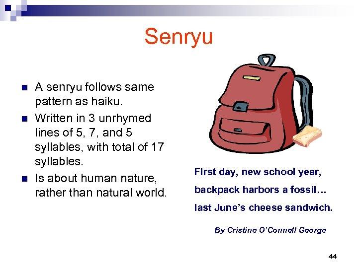 Senryu n n n A senryu follows same pattern as haiku. Written in 3