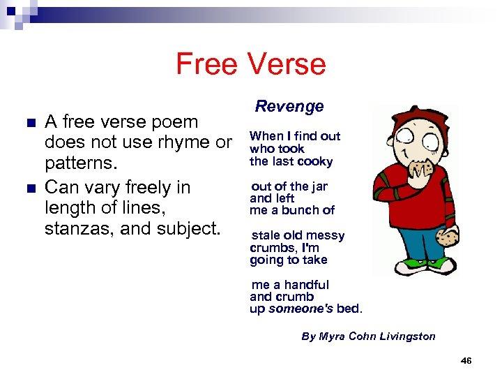 Free Verse n n Revenge A free verse poem does not use rhyme or